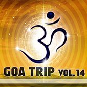 Play & Download Goa Trip, Vol. 14 (Goa, Psytrance, Goatrance and Trance Anthems) by Various Artists | Napster
