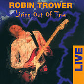 Play & Download Living Out Of Time by Robin Trower | Napster