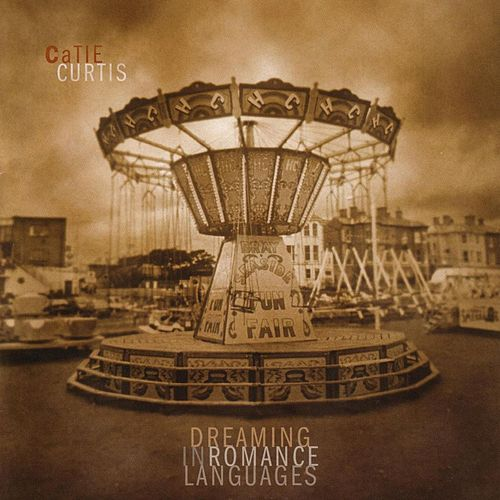 Play & Download Dreaming In Romance Languages by Catie Curtis | Napster