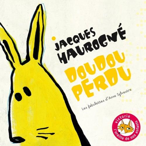 Doudou perdu (Les fabulettes d'Anne Sylvestre) by Jacques Haurogné