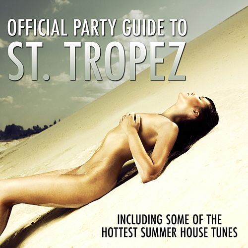 Play & Download Official Party Guide to St. Tropez (Icluding Some of the Hottest Summer House Tunes) by Various Artists | Napster