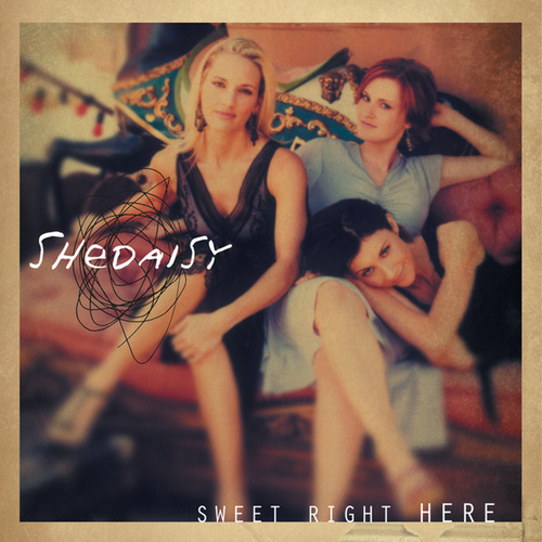 Play & Download Sweet Right Here by SHeDAISY | Napster