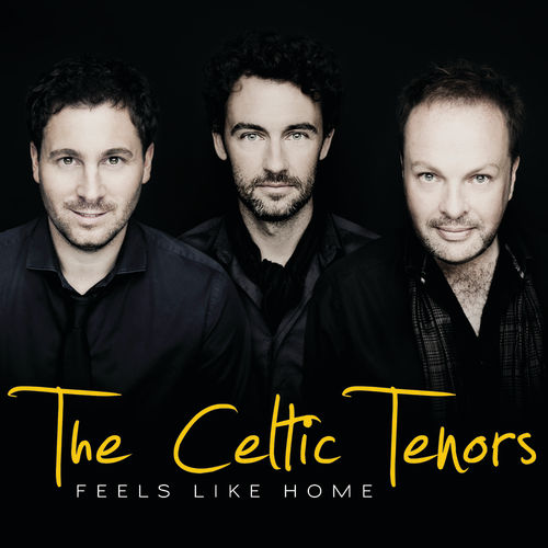Feels Like Home by The Celtic Tenors