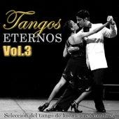 Tangos Eternos Vol.3. Selección del Tango de los Mejores Cantores by Various Artists