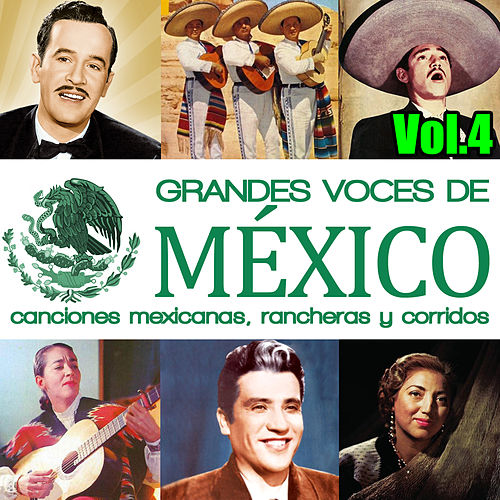 Play & Download Grandes Voces de México. Canciones Mexicanas, Rancheras y Corridos Vol.4 by Various Artists | Napster