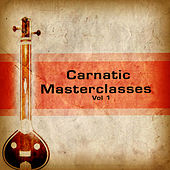 Carnatic Masterclasses - Vol 1 by Chitravina N. Ravikiran