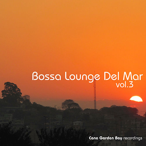 Bossa Lounge Del Mar Vol.3 by Various Artists