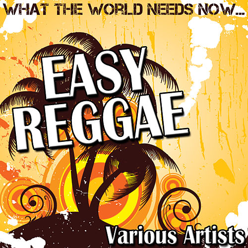 Play & Download What The World Needs Now: Easy Reggae by Various Artists | Napster