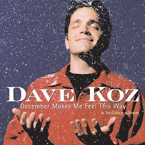 Play & Download December Makes Me Feel This Way - A Holiday Album by Dave Koz | Napster