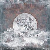 Play & Download Kingdoms by Life In Your Way | Napster