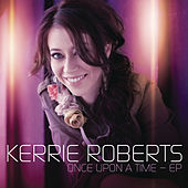 Once Upon A Time - EP by Kerrie Roberts