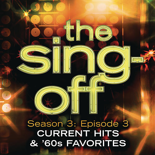 The Sing-Off: Season 3: Episode 3 - Current Hits & 60's Favorites by Various Artists
