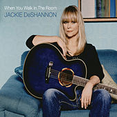 When You Walk In The Room by Jackie DeShannon