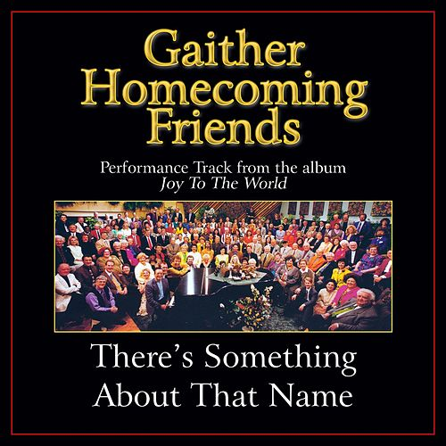 Play & Download There's Something About That Name Performance Tracks by Bill & Gloria Gaither | Napster