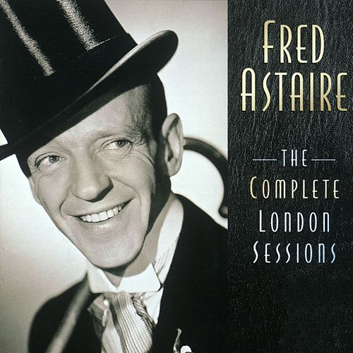 Play & Download The Complete London Sessions by Fred Astaire | Napster