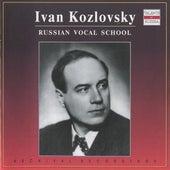 Play & Download Russian Vocal School: Ivan Kozlovksy by Ivan Kozlovsky | Napster