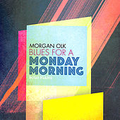 Play & Download Blues for a Monday Morning by Morgan Olk | Napster