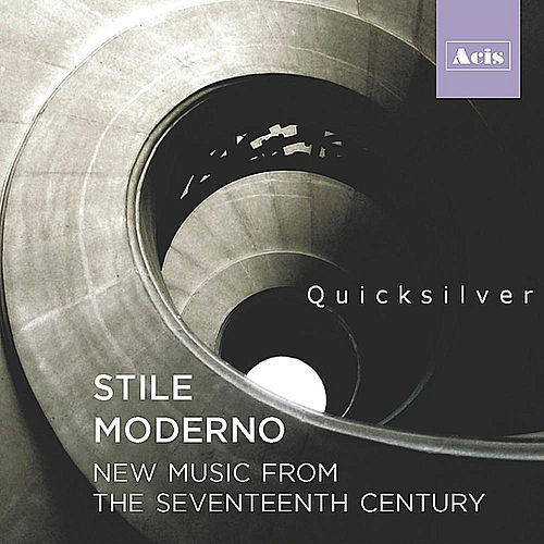 Play & Download Stile Moderno: New Music from the Seventeenth Century by Quicksilver Messenger Service | Napster