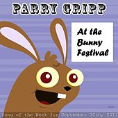 Play & Download At The Bunny Festival - Single by Parry Gripp | Napster