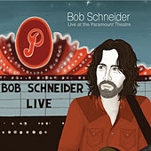Live at the Paramount Theatre (Volume 1) by Bob Schneider