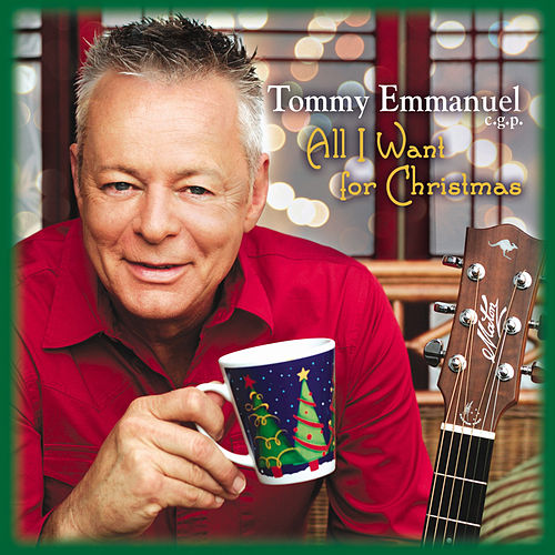 Play & Download All I Want for Christmas by Tommy Emmanuel | Napster