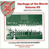 Play & Download Heritage of the March, Vol. 33- Marches of Quebec by La Musique des Voltigeurs | Napster