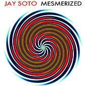 Play & Download Mesmerized by Jay Soto | Napster
