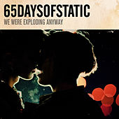 Play & Download We Were Exploding Anyway by 65daysofstatic | Napster
