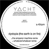 Dystopia (The Earth is on Fire) Remixes by YACHT