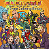 presents Clash Of The Titans  (The System Shakedown Remixes) by Dubmatix