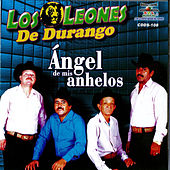 Play & Download Angel De Mis Anhelos by Los Leones de Durango | Napster