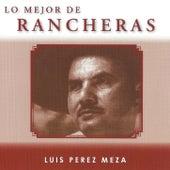 Play & Download Lo Mejor De Rancheras by Luis Perez Meza | Napster