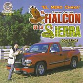 Play & Download El Mero Chaka by El Halcon De La Sierra | Napster