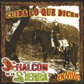 Play & Download Cuida Lo Que Dices by El Halcon De La Sierra | Napster