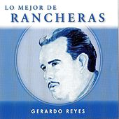 Play & Download Lo Mejor De Rancheras by Gerardo Reyes | Napster