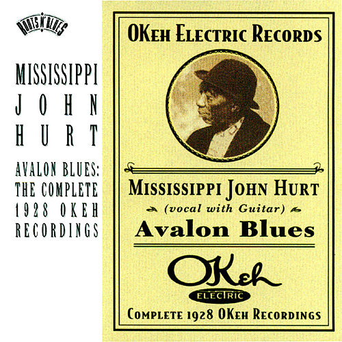 Play & Download Avalon Blues - The Complete 1928 OKeh Recordings by Mississippi John Hurt | Napster