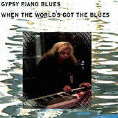 Play & Download When The World's Got The Blues by Gypsy Piano Blues | Napster