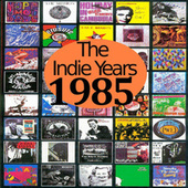The Indie Years : 1985 by Various Artists