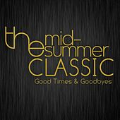 Play & Download Good Times & Goodbyes by The Mid-Summer Classic | Napster