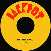 Play & Download Too Much War by U-Roy | Napster