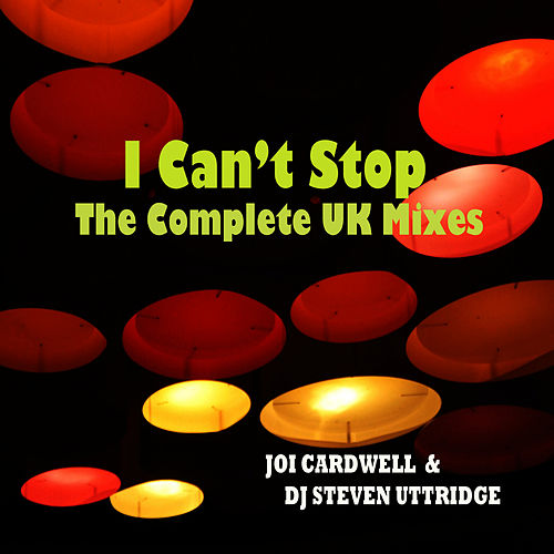 Play & Download I Can't Stop(The Complete UK mixes) by Joi Cardwell | Napster