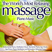 The World's Most Relaxing Massage Piano Music - Instrumental Piano, Meditation Music, Romantic Piano, Spa Music, Spa Piano, Piano Meditation And Relaxation, Relaxing Piano by Pianomusic