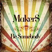 Be Somebody EP by The Makers