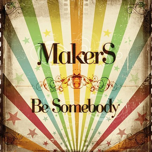 Play & Download Be Somebody EP by The Makers | Napster
