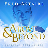 Play & Download Above & Beyond - Fred Astaire by Fred Astaire | Napster