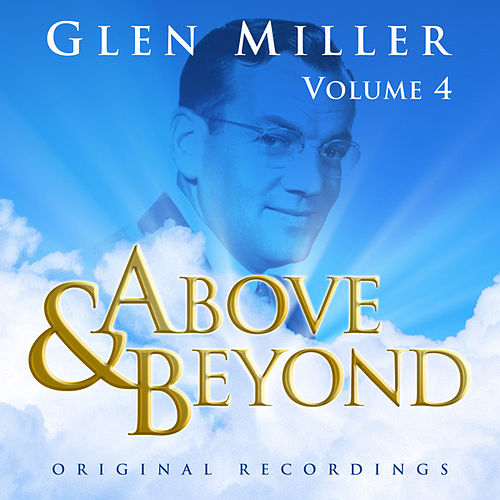Above & Beyond - Glenn Miller Vol. 4 by Glenn Miller