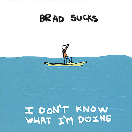 Play & Download I Don't Know What I'm Doing by Brad Sucks | Napster