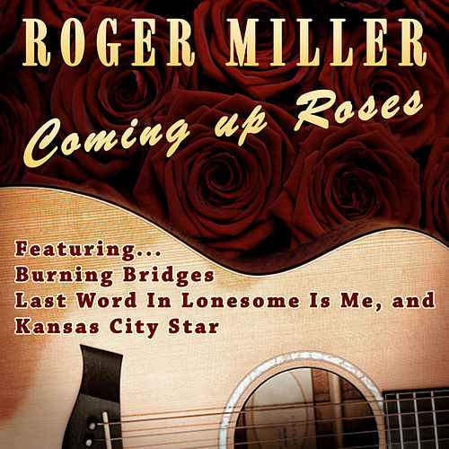 Coming Up Roses by Roger Miller