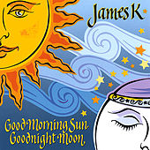 Play & Download Good Morning Sun Goodnight Moon by James K | Napster