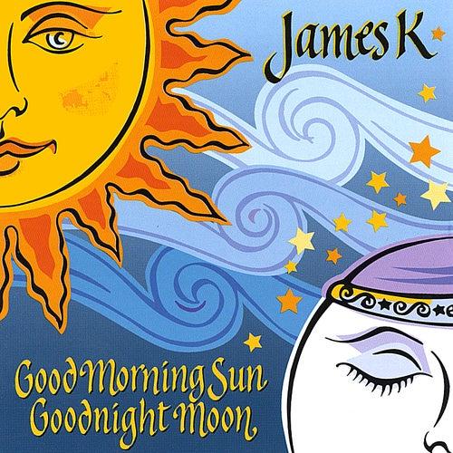 Good Morning Sun Goodnight Moon by James K